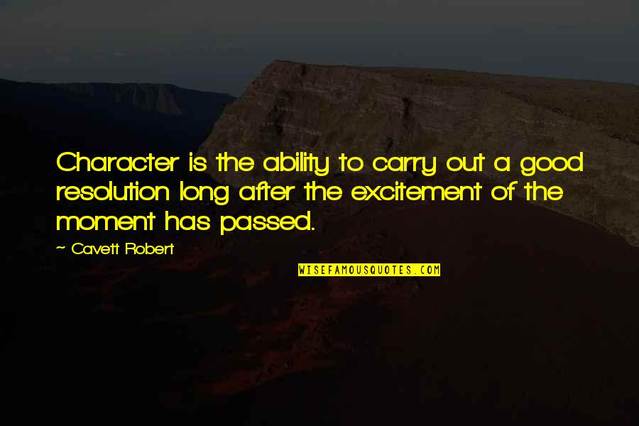 Really Good New Years Quotes By Cavett Robert: Character is the ability to carry out a