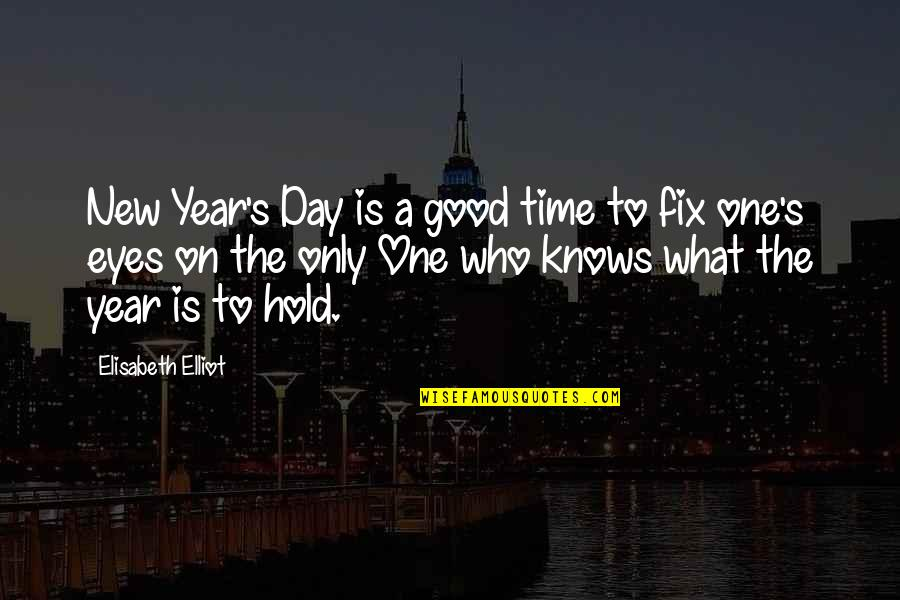 Really Good New Years Quotes By Elisabeth Elliot: New Year's Day is a good time to