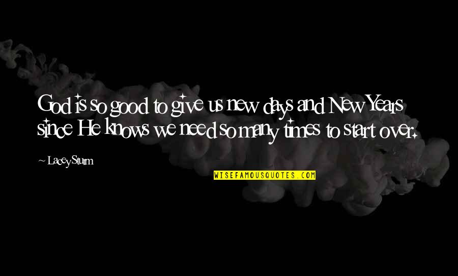 Really Good New Years Quotes By Lacey Sturm: God is so good to give us new