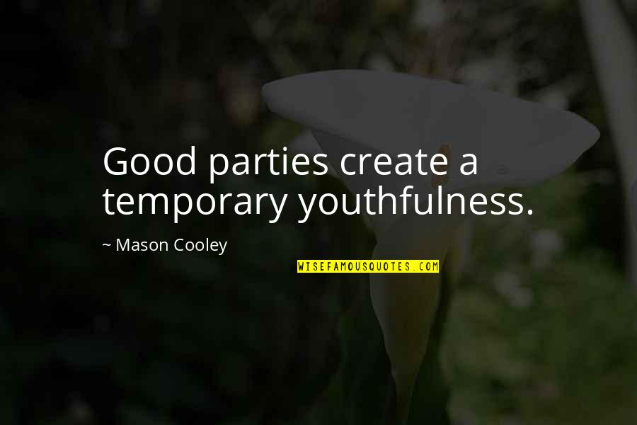 Really Good New Years Quotes By Mason Cooley: Good parties create a temporary youthfulness.