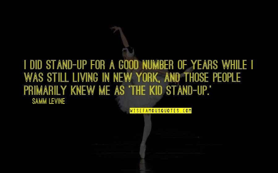 Really Good New Years Quotes By Samm Levine: I did stand-up for a good number of