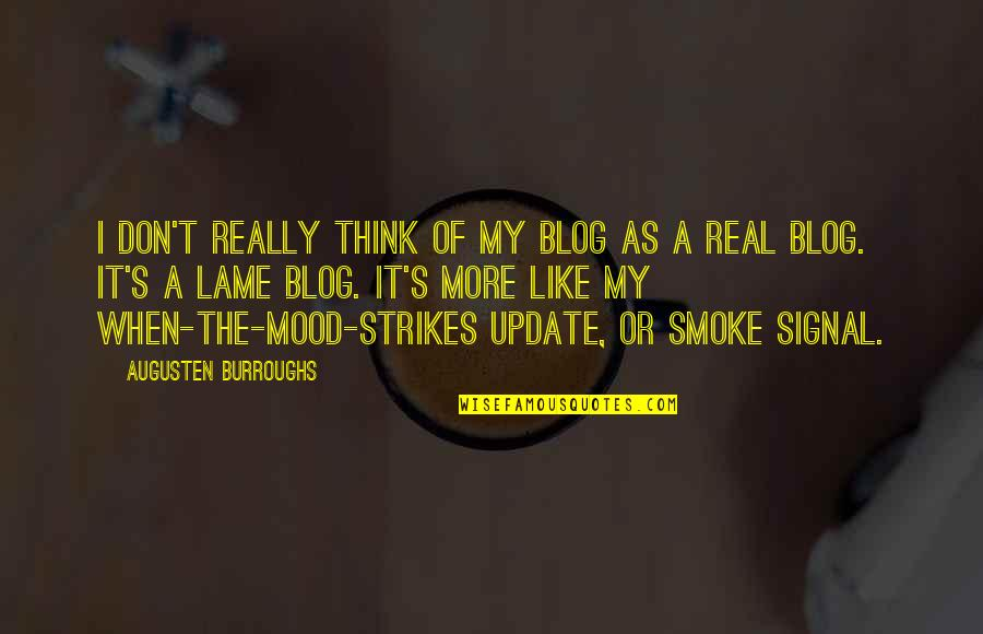 Really Lame Quotes By Augusten Burroughs: I don't really think of my blog as