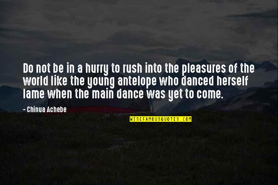 Really Lame Quotes By Chinua Achebe: Do not be in a hurry to rush