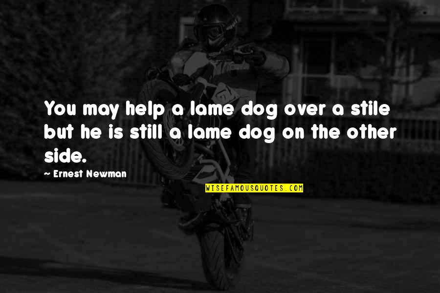 Really Lame Quotes By Ernest Newman: You may help a lame dog over a