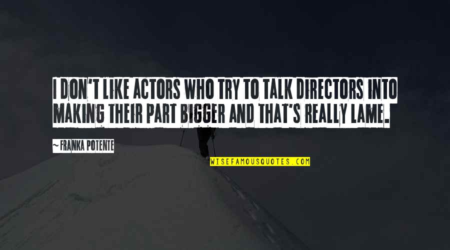 Really Lame Quotes By Franka Potente: I don't like actors who try to talk