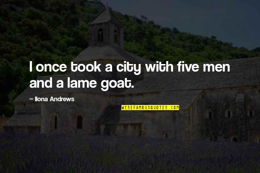 Really Lame Quotes By Ilona Andrews: I once took a city with five men