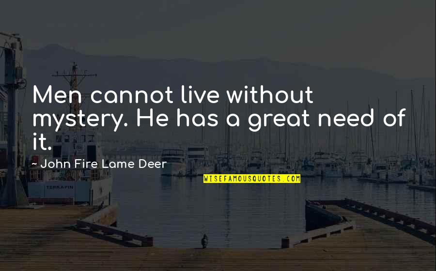 Really Lame Quotes By John Fire Lame Deer: Men cannot live without mystery. He has a
