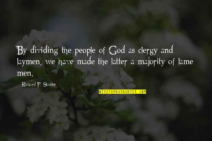 Really Lame Quotes By Richard P. Stanley: By dividing the people of God as clergy
