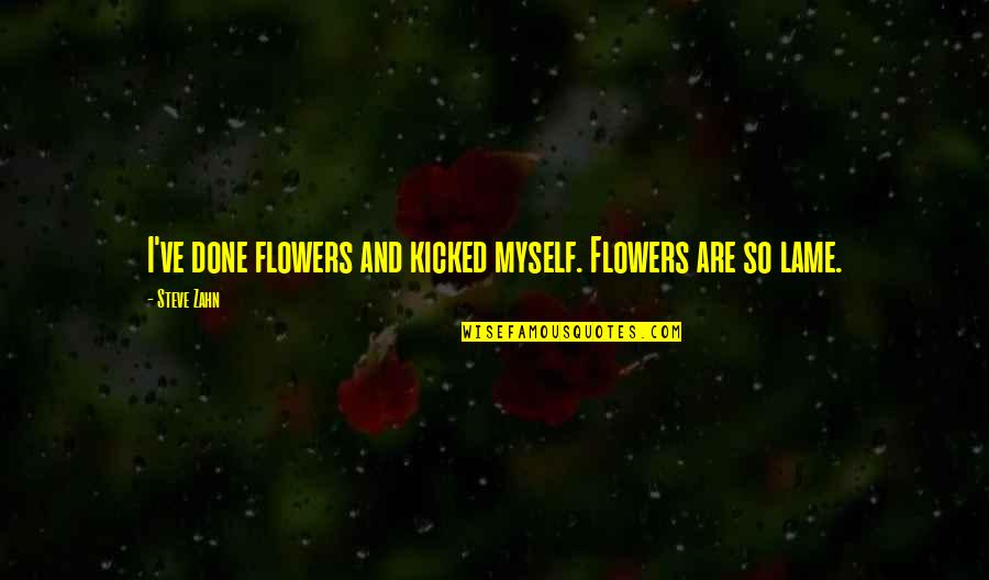 Really Lame Quotes By Steve Zahn: I've done flowers and kicked myself. Flowers are