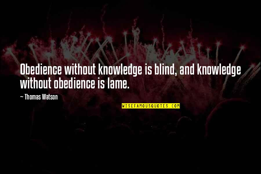 Really Lame Quotes By Thomas Watson: Obedience without knowledge is blind, and knowledge without