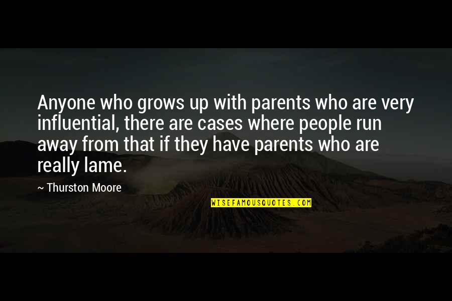 Really Lame Quotes By Thurston Moore: Anyone who grows up with parents who are