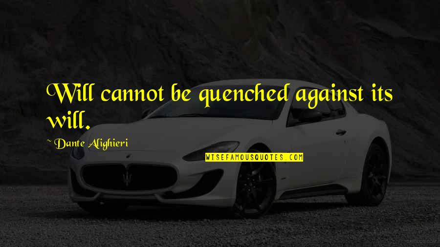 Really Liking Someone Tumblr Quotes By Dante Alighieri: Will cannot be quenched against its will.