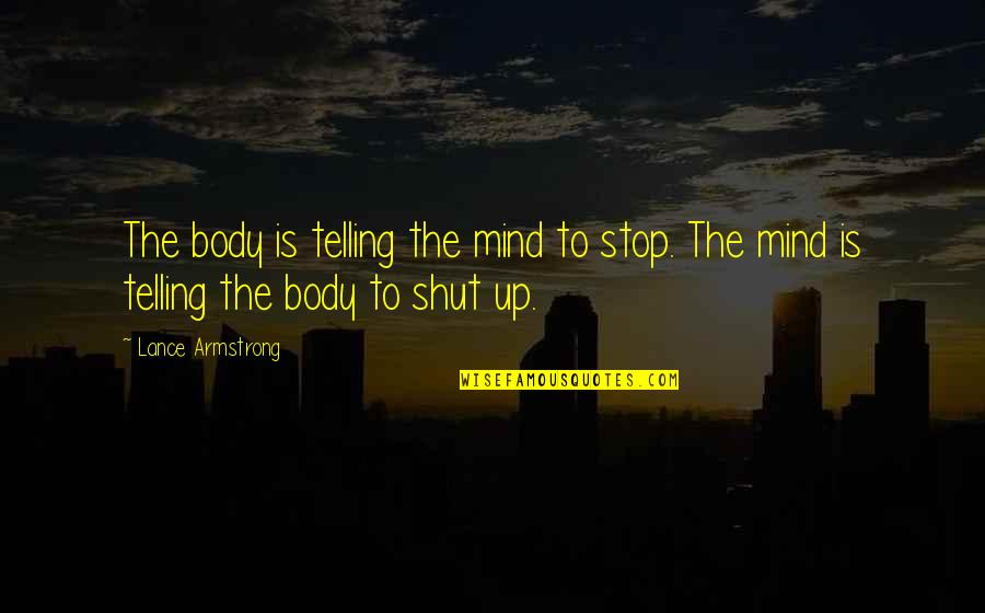 Really Liking Someone Tumblr Quotes By Lance Armstrong: The body is telling the mind to stop.