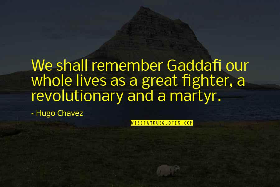 Really Nice And Sweet Quotes By Hugo Chavez: We shall remember Gaddafi our whole lives as