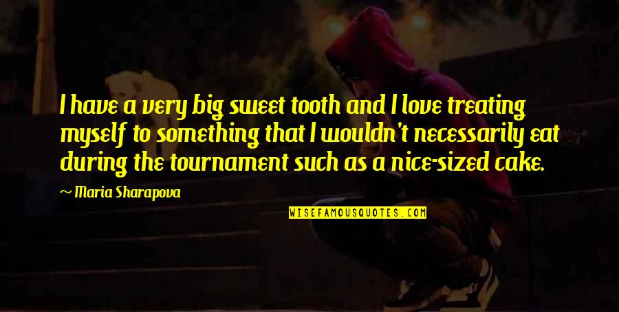 Really Nice And Sweet Quotes By Maria Sharapova: I have a very big sweet tooth and