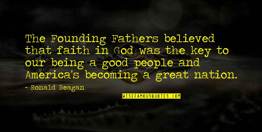 Really Nice And Sweet Quotes By Ronald Reagan: The Founding Fathers believed that faith in God