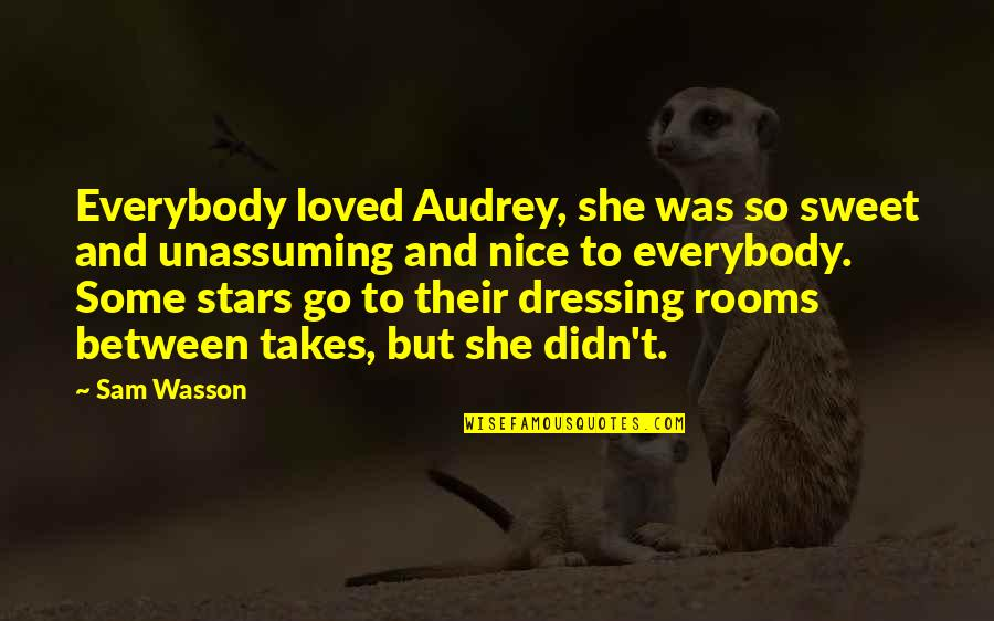 Really Nice And Sweet Quotes By Sam Wasson: Everybody loved Audrey, she was so sweet and