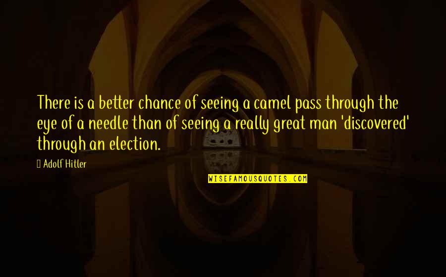 Really Seeing Quotes By Adolf Hitler: There is a better chance of seeing a
