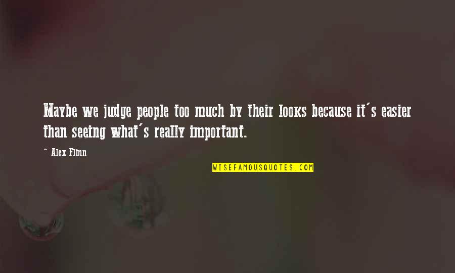 Really Seeing Quotes By Alex Flinn: Maybe we judge people too much by their