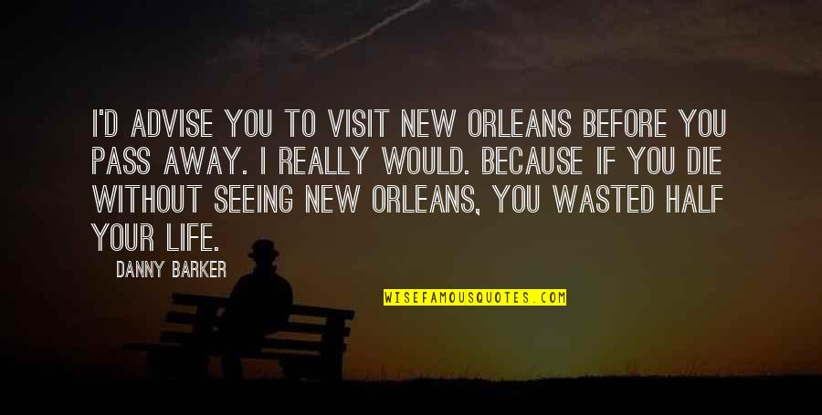 Really Seeing Quotes By Danny Barker: I'd advise you to visit New Orleans before
