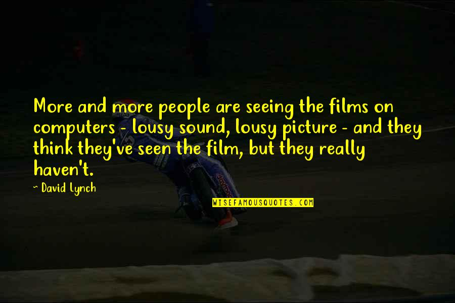 Really Seeing Quotes By David Lynch: More and more people are seeing the films