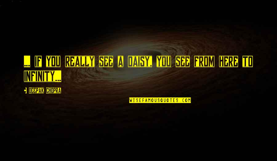 Really Seeing Quotes By Deepak Chopra: ... if you really see a daisy, you