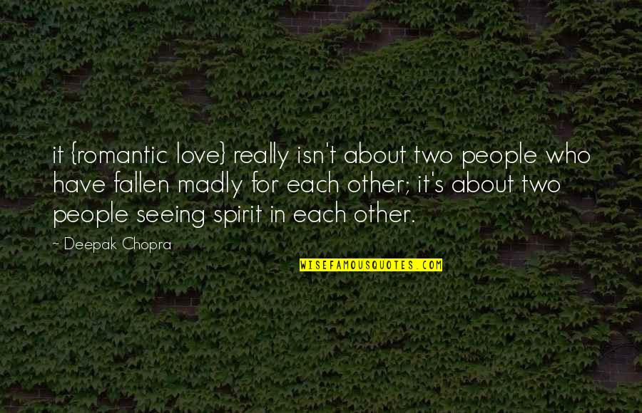 Really Seeing Quotes By Deepak Chopra: it {romantic love} really isn't about two people