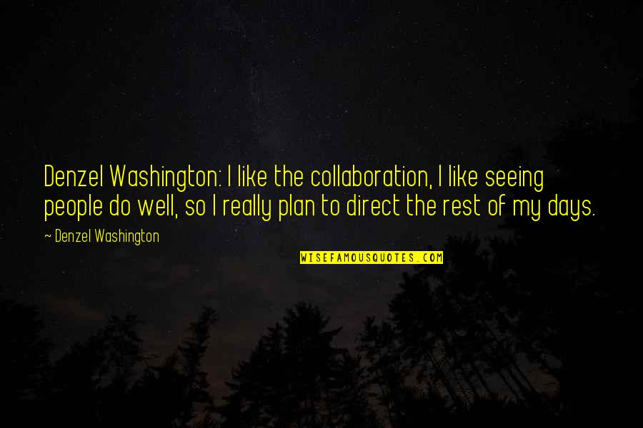 Really Seeing Quotes By Denzel Washington: Denzel Washington: I like the collaboration, I like