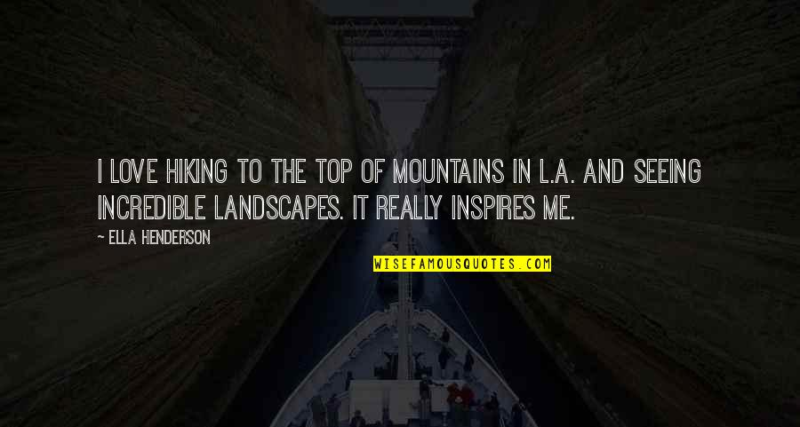 Really Seeing Quotes By Ella Henderson: I love hiking to the top of mountains