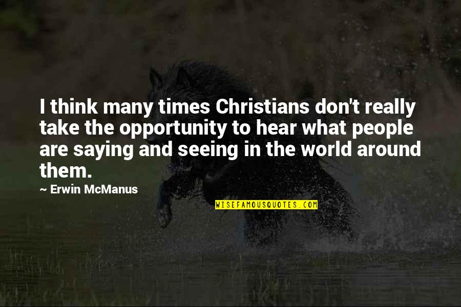 Really Seeing Quotes By Erwin McManus: I think many times Christians don't really take