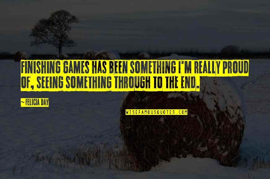 Really Seeing Quotes By Felicia Day: Finishing games has been something I'm really proud