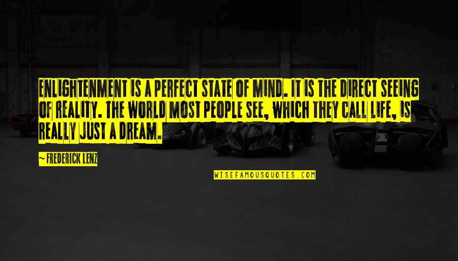 Really Seeing Quotes By Frederick Lenz: Enlightenment is a perfect state of mind. It