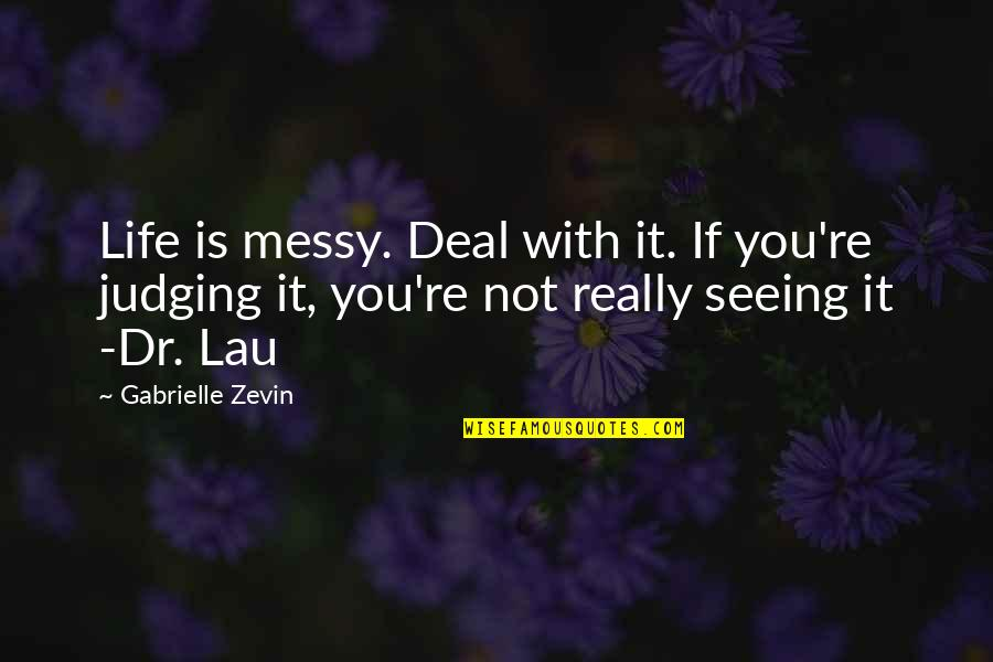 Really Seeing Quotes By Gabrielle Zevin: Life is messy. Deal with it. If you're