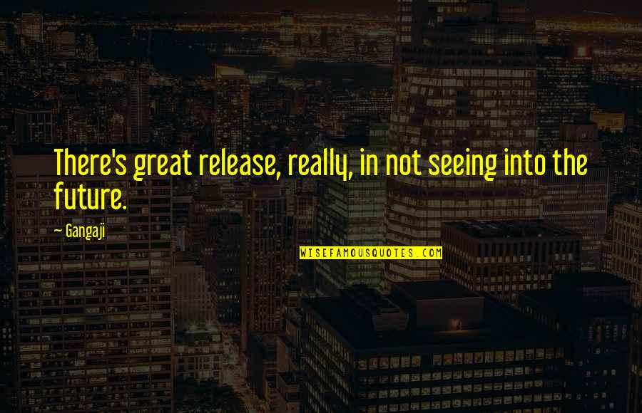 Really Seeing Quotes By Gangaji: There's great release, really, in not seeing into