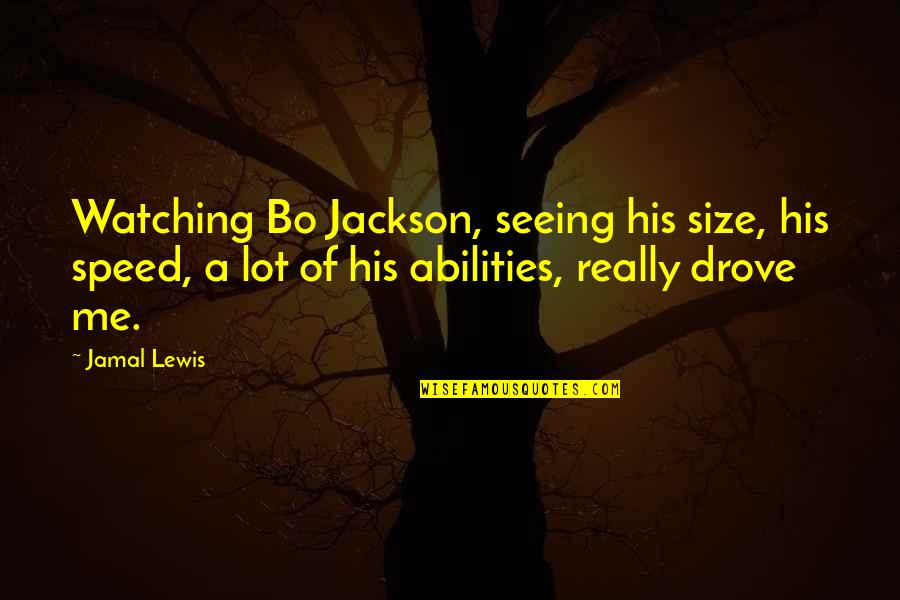 Really Seeing Quotes By Jamal Lewis: Watching Bo Jackson, seeing his size, his speed,