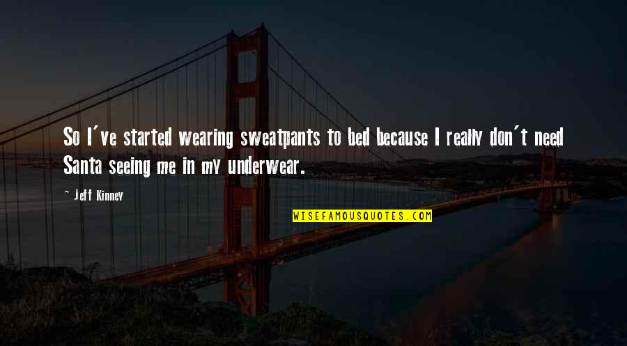Really Seeing Quotes By Jeff Kinney: So I've started wearing sweatpants to bed because