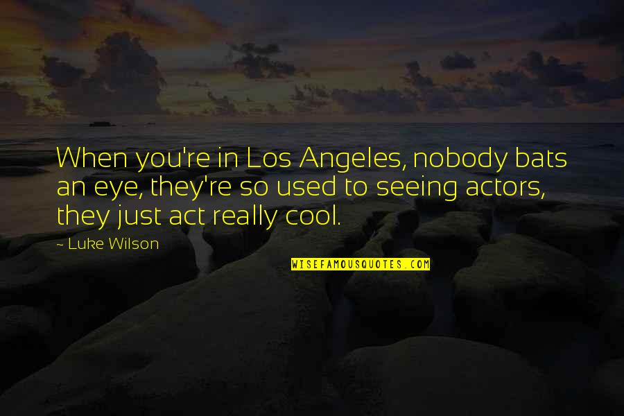 Really Seeing Quotes By Luke Wilson: When you're in Los Angeles, nobody bats an