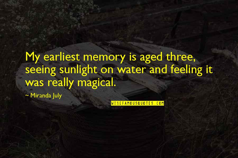 Really Seeing Quotes By Miranda July: My earliest memory is aged three, seeing sunlight