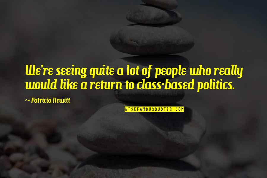 Really Seeing Quotes By Patricia Hewitt: We're seeing quite a lot of people who