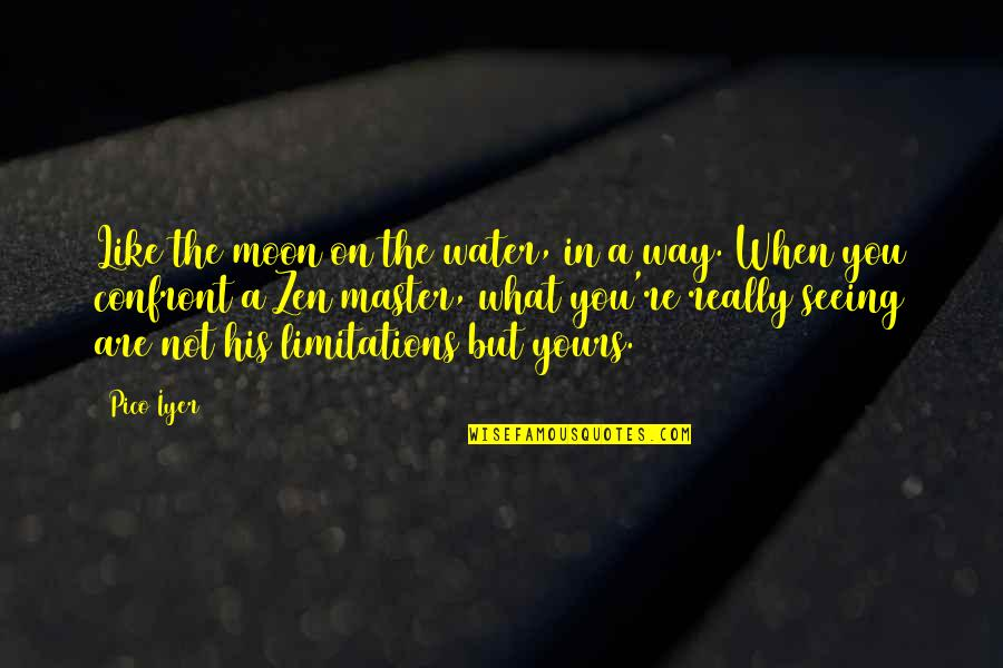 Really Seeing Quotes By Pico Iyer: Like the moon on the water, in a