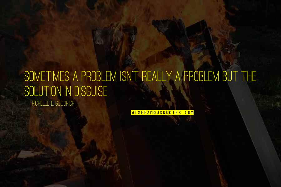 Really Seeing Quotes By Richelle E. Goodrich: Sometimes a problem isn't really a problem but