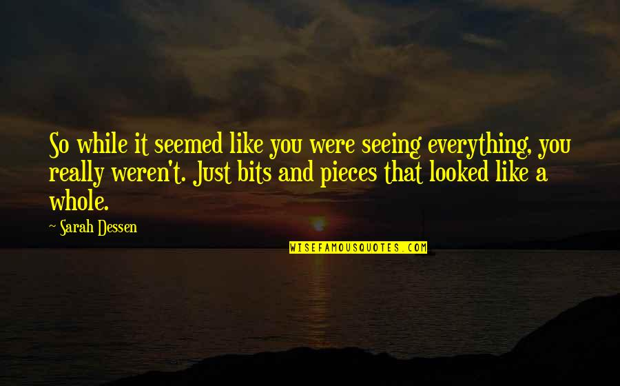 Really Seeing Quotes By Sarah Dessen: So while it seemed like you were seeing