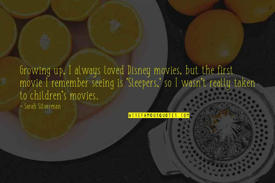 Really Seeing Quotes By Sarah Silverman: Growing up, I always loved Disney movies, but