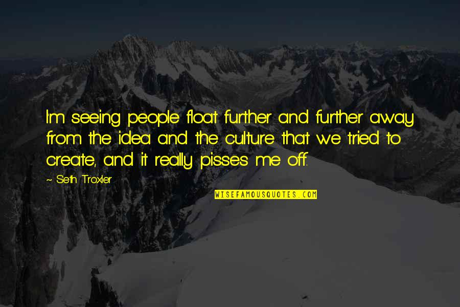 Really Seeing Quotes By Seth Troxler: I'm seeing people float further and further away