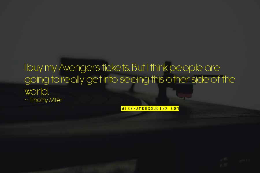 Really Seeing Quotes By Timothy Miller: I buy my Avengers tickets. But I think