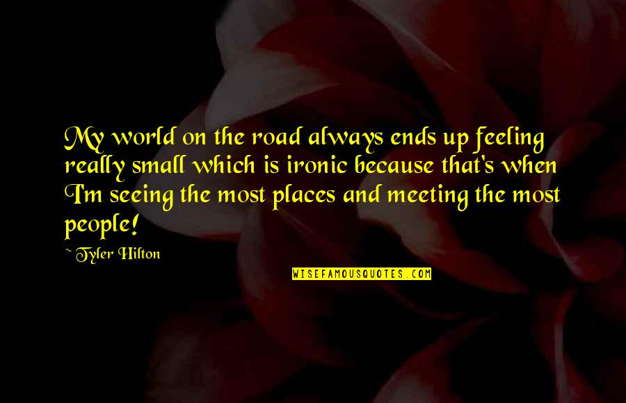 Really Seeing Quotes By Tyler Hilton: My world on the road always ends up