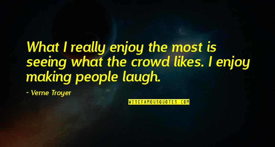 Really Seeing Quotes By Verne Troyer: What I really enjoy the most is seeing