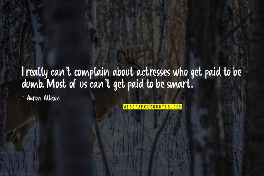 Really Smart Quotes By Aaron Allston: I really can't complain about actresses who get