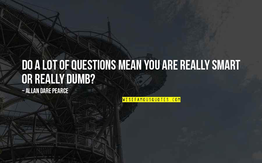 Really Smart Quotes By Allan Dare Pearce: Do a lot of questions mean you are