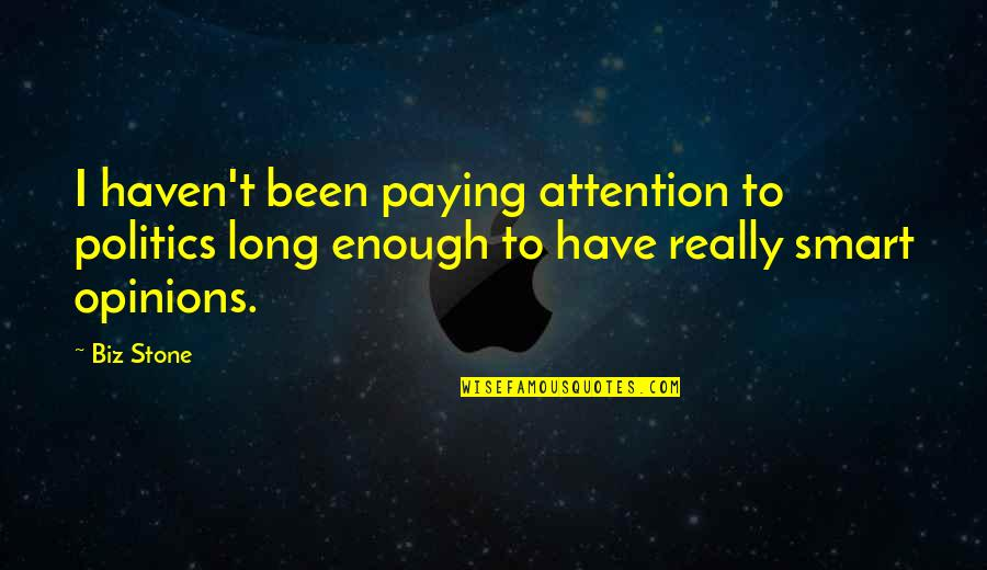 Really Smart Quotes By Biz Stone: I haven't been paying attention to politics long